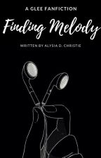 DISCONTINUED. Finding Melody | A Glee Fanfiction by Fangirling_in_221b