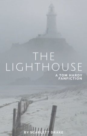 The Lighthouse: A Tom Hardy FanFiction by ScarletteDrake