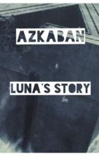 Azkaban - Luna's Story by sleepy-firefox-kid