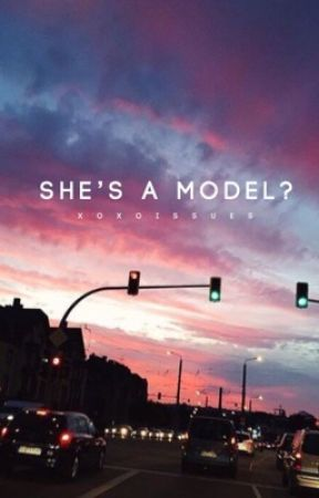 She's a Model?! (Rewritten Version of TNIAM) by xoxoissues