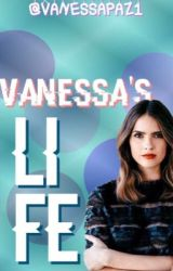 Vanessa's life  by VanessaPaz1