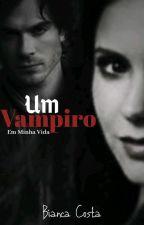 Um Vampiro Em Minha Vida by YngridLinss