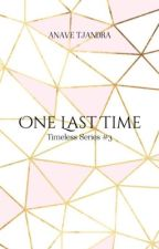 One Last Time [TB#3 | TBA] by anavetj