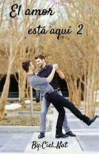 El amor está aquí II (Gay/Yaoi) by Ciel_Nat