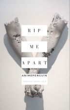 Rip Me Apart  by anime-penguin