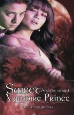 SWEET AND THE CURSED VAMPIRE PRINCE   KNThirstWC by YlCero