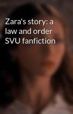 Zara's story: a law and order SVU fanfiction  by dauntless_anatomy