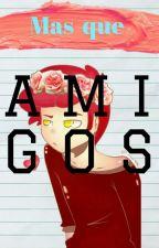 """Mas Que """"Amigos""""(Foxy y Tu) by NaikoShitLolxD"""
