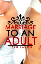 Marriage To An Adult by DancerAnne