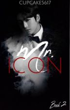 Mr. Icon ✔︎ ❮The Sequel to BBND❯ by Cupcake5617