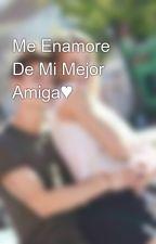 Me Enamore De Mi Mejor Amiga♥ by Sayelen1