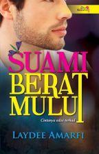 Suami Berat Mulut (Sudah Diterbitkan) by CallMeAmarfi