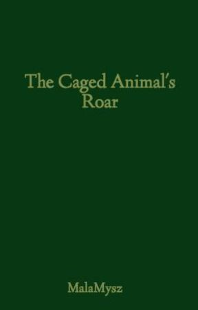 The caged animal's roar by MalaMysz