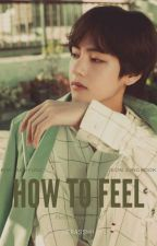 How To Feel by itaya_tae