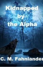 Kidnapped by the Alpha (Complete) by cmfahnlander