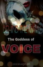 Behind the Mask: Goddess of Voice (On-Hold) by PreciousGirl008