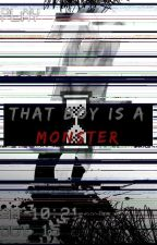 That Boy Is A Monster |YANDERE!Boy x Reader|   Complete✔️ by NotYourInterest_