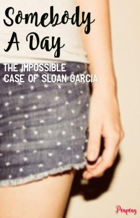 Somebody A Day: The Impossible Case of Sloan Garcia by pentots