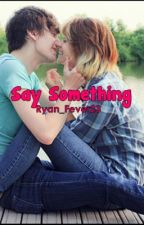 Say something by Ryan_Fever23
