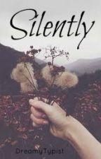 Silently by dreamytypist