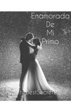 Enamorada de mi Primo by TheBestSecret25