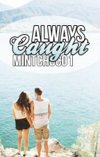 Always Caught by ThingsAndBooks
