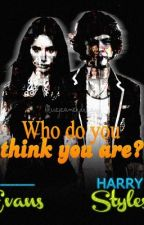 Who do you think you are? ~ Harry Styles y tú ~ || Terminada by adictivehes