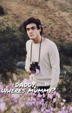 daddy, wheres mummy? | e.d by plotwistdolan