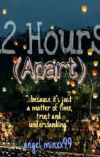 Twelve Hours (Apart) by angel_minxx99