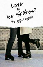 Love On Ice Skates? (Bonus Chapter to Love On Wheels) by gigi_regpala