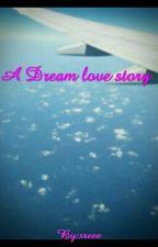 A Dream Love Story by sreeemu