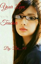 Cinta Pengganti (Your Love, Teacher)  by Dii_95