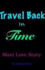 Travel Back in Time (Maui Love Story) by steffanyriddle2