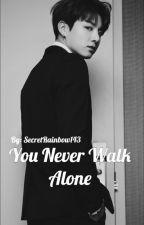 You Never Walk Alone  by SecretRainbow143