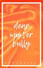 Dear Mr.Bully | ✓ by Ann-a-belle