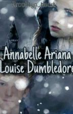 Annabelle Ariana Louise Dumbledore ✔ by Liz__Potter