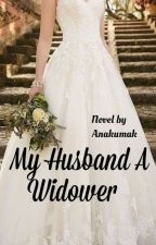 My Husband a Widower (Completed)  by AnakUmak