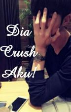 Dia Crush Aku! [HIATUS] by PipiPauHere_