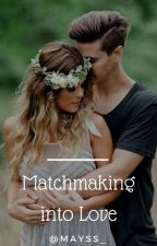 Matchmaking Into Love |Revisi| by Mayss_