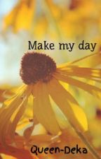 Make my day by Queen-Deka