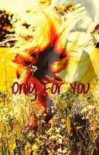 Only For You by Hummmyra_M