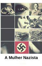 A Mulher Nazista (Original) by ImMarianaAlmeida