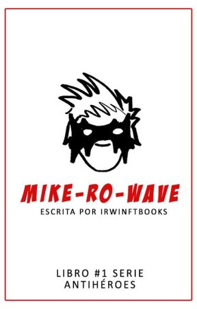 MIKE-RO-WAVE [Libro #1 Serie Antihéroes] by irwinftbooks