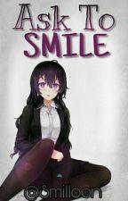 Ask To SMILE [UZUN SÜRELİ ASKIDA] by beynimbalgibi