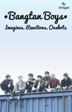 BangtanBoys - Oneshot, Imagine, Reactions //Part 2 by BTSGiirl