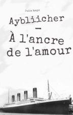 Aybliicher - À l'ancre de l'amour  by JuliaScm