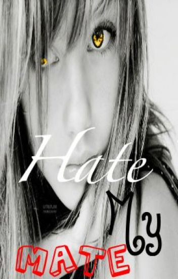 Hate My Mate{Watty Awards 2012}