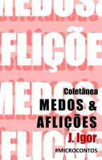 MEDOS e AFLIÇÕES [Microcontos] by JosIgor