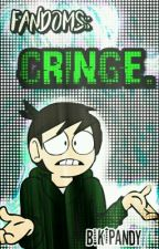 Fandoms;;Cringe. by Bikipandy