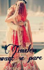 Timeless  (Waqt Se Pare ) by MeeraAgrawal7